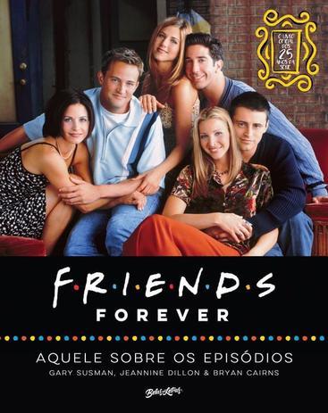 Imagem de Livro - Friends forever – aquele sobre os episódios; o livro oficial dos 25 anos de Friends