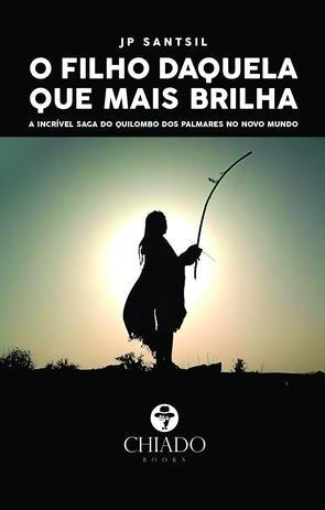 Imagem de Livro - O Filho Daquela Que Mais Brilha - A incrível saga do Quilombo dos Palmares no Novo Mundo