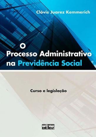 Imagem de Livro - O Processo Administrativo Na Previdência Social: Curso E Legislação