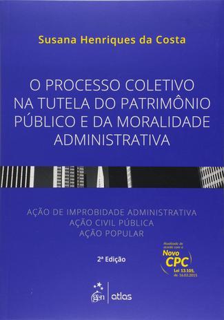 Imagem de Livro - O Processo Coletivo Na Tutela Do Patrimônio Público E Da Moralidade Administrativa