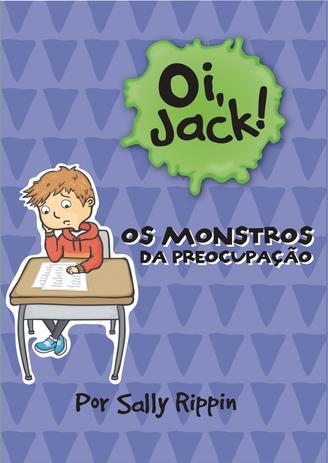 Imagem de Livro - Oi, Jack - Os Monstros Da Preocupação
