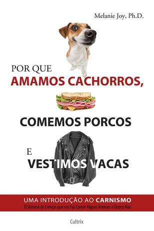 Imagem de Livro - Por Que Amamos Cachorros, Comemos Porcos e Vestimos Vacas