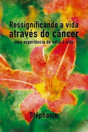 Imagem de Livro - Ressignificando a vida através do câncer - Editora viseu