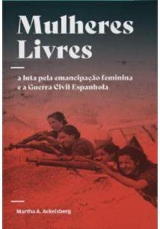 Mulheres Livres A Luta Pela Emancipacao Feminina E A Guerra