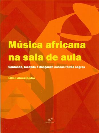 Imagem de Música Africana na Sala de Aula - Cantando, Tocando e Dançando Nossas Raízes Negras - Duna dueto