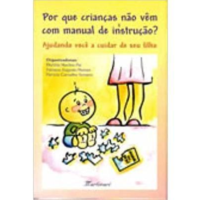 Imagem de Por Que As Crianças Não Vêm Com Manual De Instrução - Ajudando Você A Cuidar De Seu Filho - Martinari