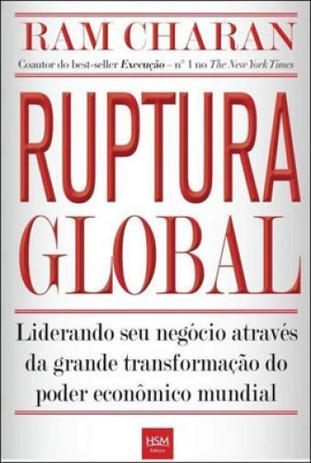 Imagem de Ruptura global - liderando seu negocio atraves da grande transformaçao do poder economico mundial