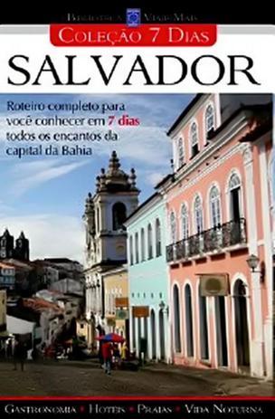 Imagem de Salvador. Roteiro Completo Para Conhecer em 7 Dias Todos Os Encantos da Capital da Bahia - Europa