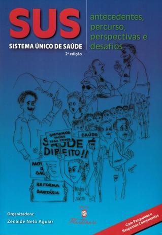 Imagem de SUS - SISTEMA UNICO DE SAUDE - ANTECEDENTES, PERCURSO, PERSPECTIVAS E DESAFIOS - 2ª ED
