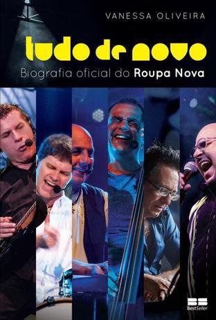 Tudo de novo - a biografia oficial do Roupa Nova - A biografia oficial do Roupa Nova