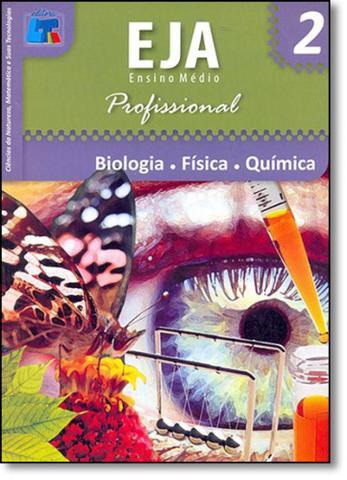 Imagem de Biologia, Física, Química: Ciências da Natureza, Matemática e Suas Tecnologias - Eja Ensino Médio Profissional - Vol. 2