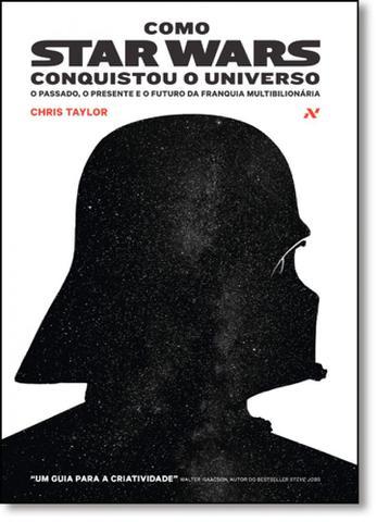 Imagem de Como Star Wars Conquistou o Universo: O Passado, o Presente e o Futuro da Franquia Multibilionária