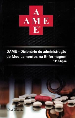 Imagem de DAME - DICIONARIO DE ADMINISTRACAO DE MEDICAMENTOS NA ENFERMAGEM - 11ª ED