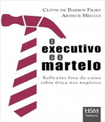 Imagem de Executivo E O Martelo, O - Reflexoes Fora Da Caixa Sobre Etica Nos Negocios