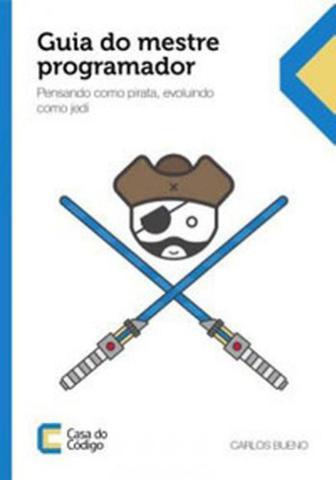 Imagem de Guia do mestre programador - pensando como pirata, evoluindo como jedi - Casa do codigo