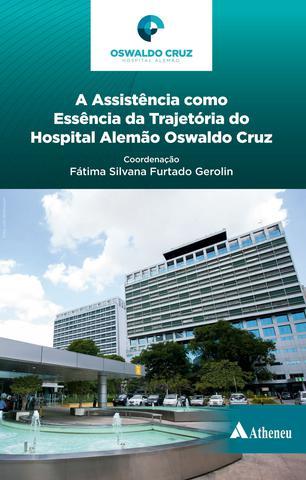 Imagem de Livro - A assistência como essência da trajetória do Hospital Alemão Oswaldo Cruz