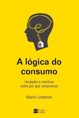Imagem de Livro - A lógica do consumo - Verdades e mentiras sobre por que compramos