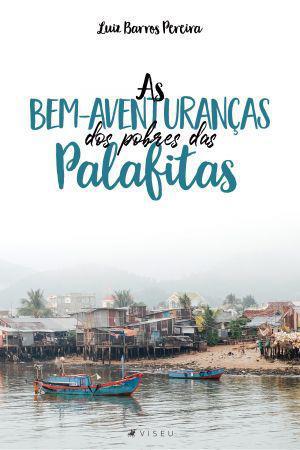 Imagem de Livro - As bem-aventuranças dos pobres das palafitas - Viseu