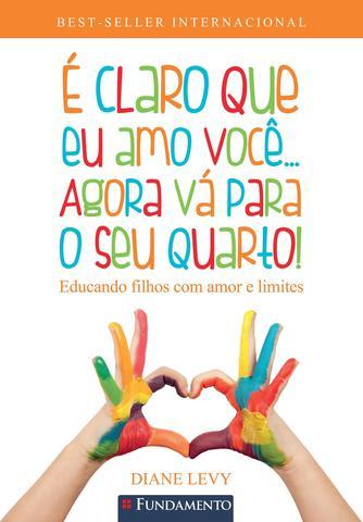Imagem de Livro - É Claro Que Eu Amo Você... Agora Vá Para O Seu Quarto! 2ª Edição