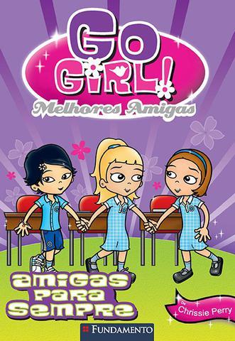 Imagem de Livro - Go Girl Melhores Amigas 03 - Melhores Amigas Para Sempre