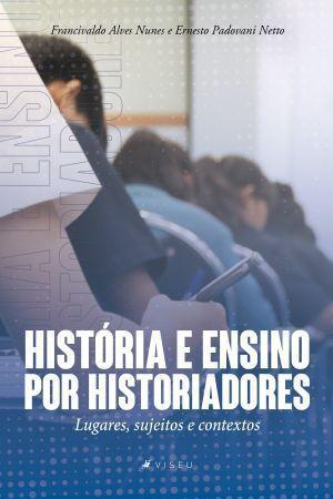 Imagem de Livro - História e ensino por historiadores: Lugares, sujeitos e contextos - Viseu