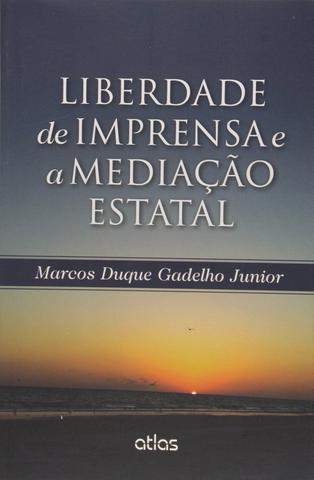 Imagem de Livro - Liberdade De Imprensa E A Mediação Estatal