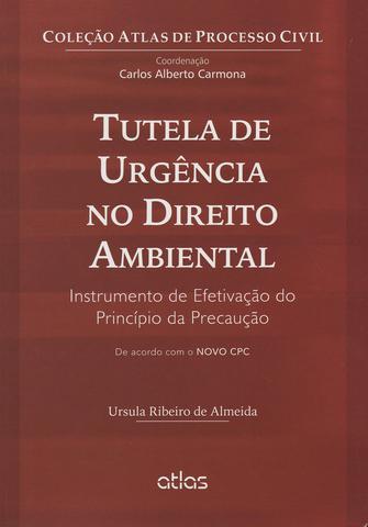 Imagem de Livro - Tutela De Urgência No Direito Ambiental: Instrumento De Efetivação Do Princípio Da Precaução