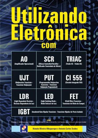 Imagem de Livro - Utilizando Eletrônica com AO, SCR,TRIAC, UJT, PUT, CI 555, LDR, LED, FET, IGBT