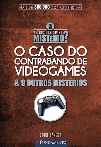 Imagem de Livro - Você Consegue Resolver O Mistério 3? - O Caso Do Contrabando De Videogames & 9 Outros Mistérios