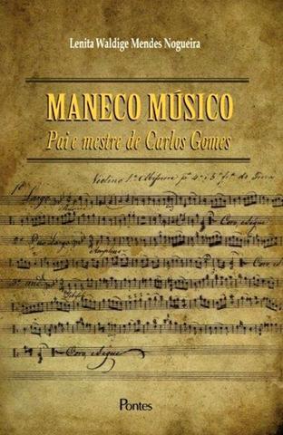 Imagem de Maneco musico - pai e mestre de carlos gomes - Pontes Editores