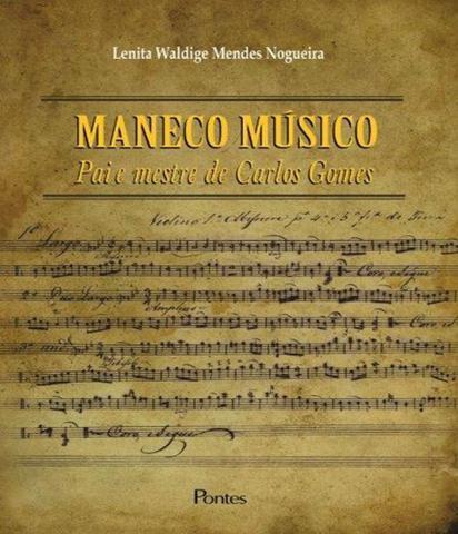 Imagem de Maneco Musico - Pai E Mestre De Carlos Gomes - Pontes