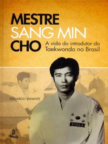 Imagem de Mestre Sang Min Cho-A Vida do Introdutor do Taekwondo No Brasil