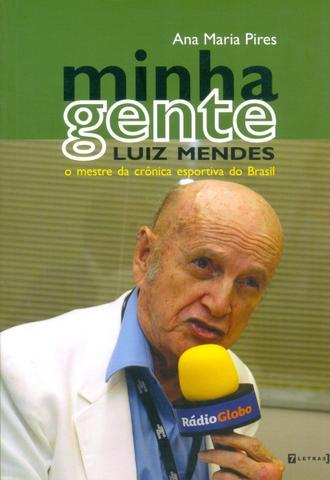 Imagem de Minha Gente - Luiz Mendes - O Mestre da Crônica Esportiva do Brasil - 7 Letras