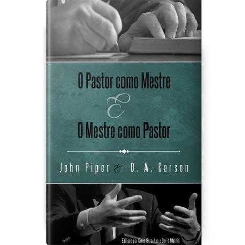 Imagem de O Pastor Como Mestre e o Mestre Como Pastor Reflexões na Vida e Ministério - Fiel Editora