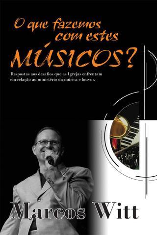 Imagem de O que Fazemos com Estes Músicos - Marcos Witt