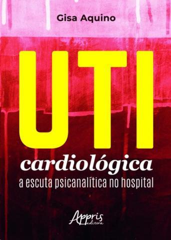 Imagem de UTI Cardiológica: A Escuta Psicanalítica no Hospital -